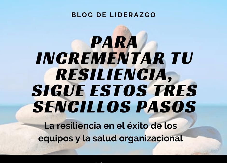 Para desarrollar tu resiliencia, sigue estos tres sencillos pasos